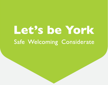 Let's be York; safe, welcoming, considerate